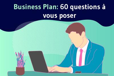 Business plan: 60 bonnes questions à vous poser