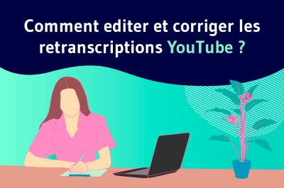 Comment editer et corriger les retranscription Youtube ?