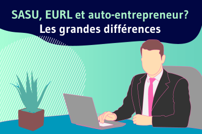 SASU EURL ou auto entrepreneur ?