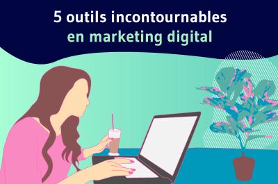 5 outils incontournables en marketing digital