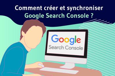 Comment créer et synchronier Google search console ?