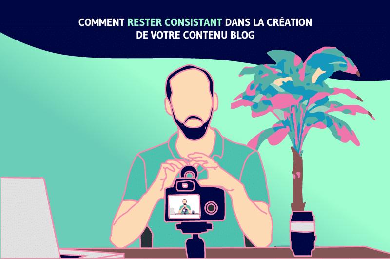 Comment rester consistent dans la creation de votre contenu Blog (1)