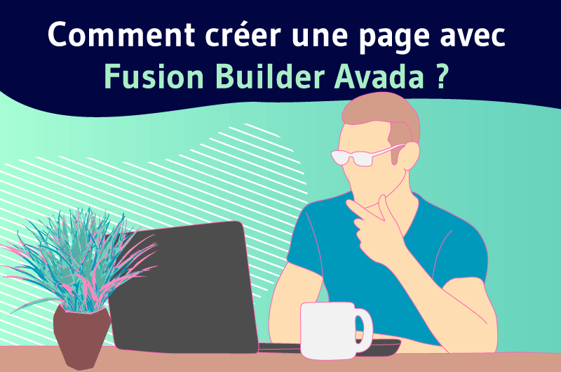 Comment creer une page avec fusion builder Avada ?