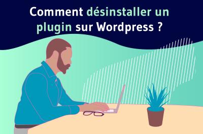 Comment désinstaller un plugin dans Wordpress ?