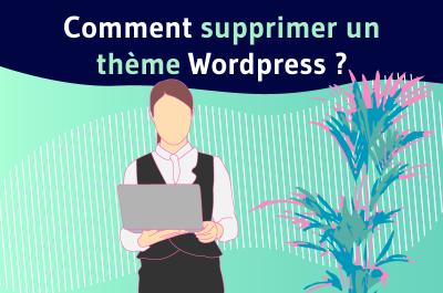 Comment supprimer un thème Wordpress ?