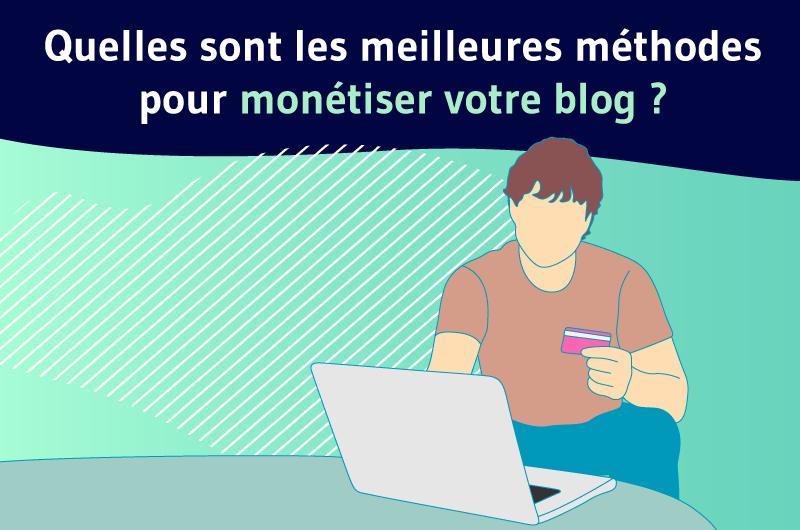 Quelles sont les meilleures methodes pour monétiser votre blog ?