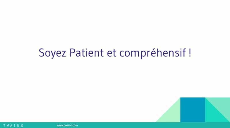 Soyez patient et comprehensif