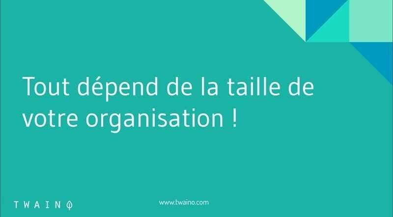 Tout depend de la taille de votre organisation