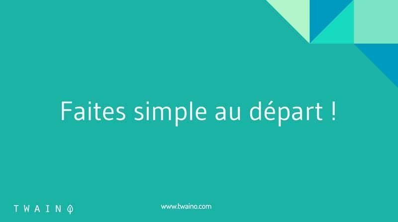 8 Faire simple au depart