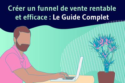 Créer un funnel de vente rentable et efficace : Le Guide complet
