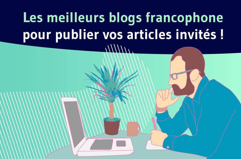 Les meilleurs blogs francophone pour publier vos articles invités !