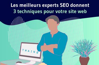 Les meilleurs experts SEO donnent 3 techniques pour votre site web