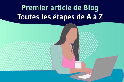 Premier article de blog toutes les etapes de A à Z