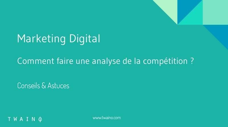Comment faire une analyse de la competition ?
