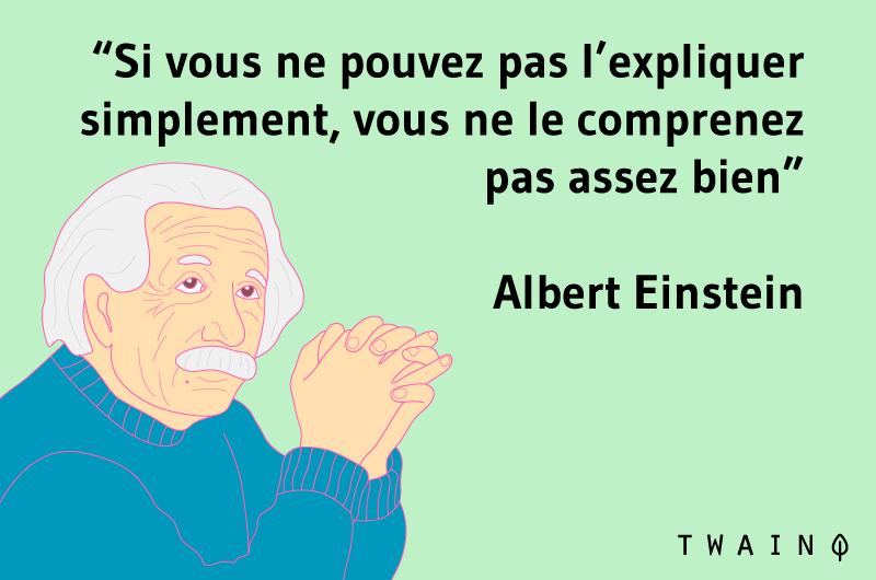 Si vous ne pouvez pas l'expliquer simplement, vous ne le comprenez pas : Albert Einstein