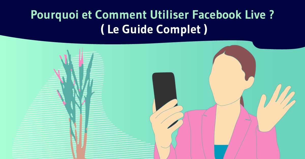 Pourquoi et comment utiliser facebook live Facbook