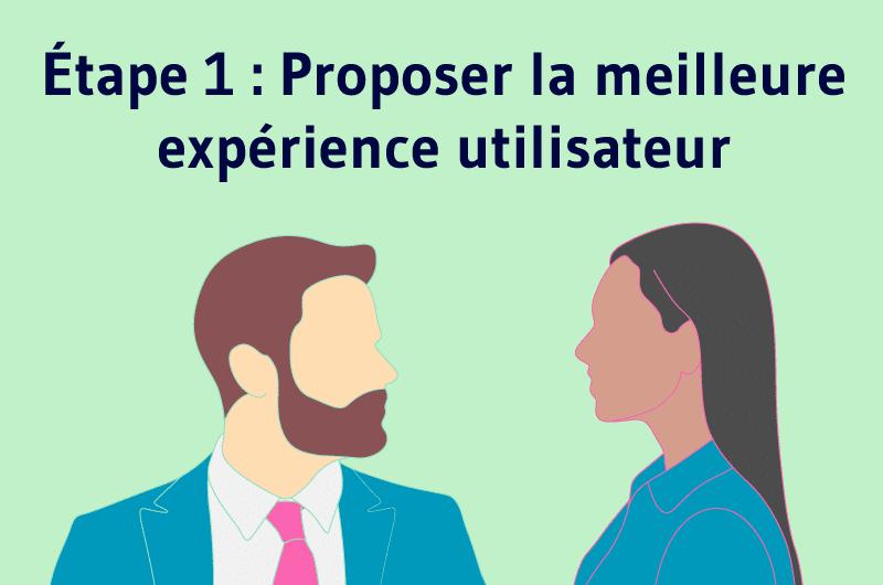 Étape 1 : Proposer la meilleure expérience utilisateur