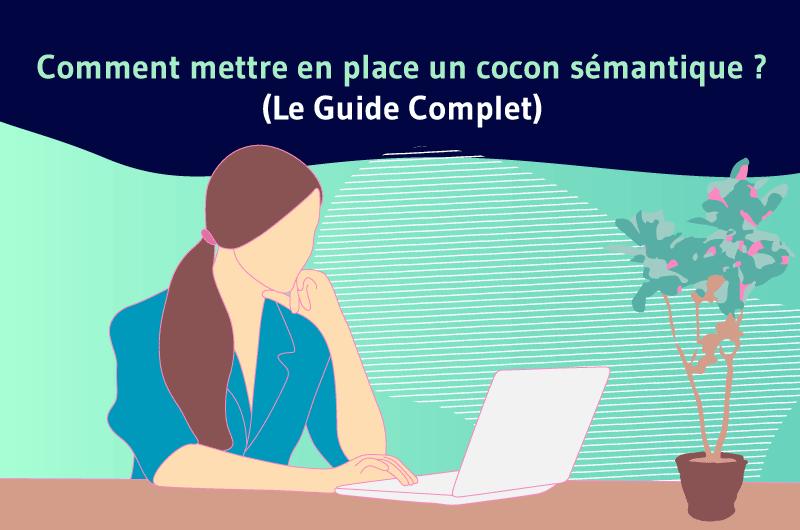 Comment mettre en place un cocon sémantique Le Guide Complet