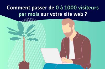 Comment passer de 0 à 1000 visiteurs par mois sur votre site web ?