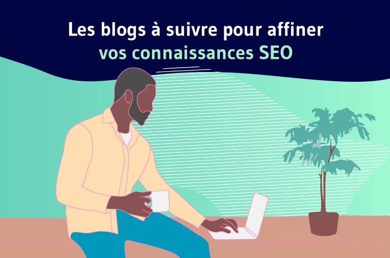 Les blogs à suivre pour affiner vos connaissances SEO ?