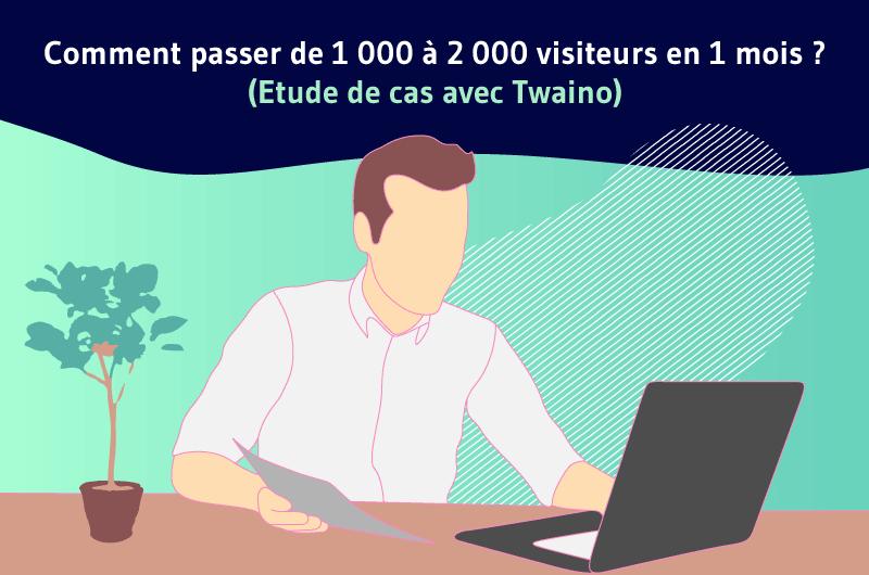 Comment passer de 1000 à 2000 visiteurs par mois sur mon site Twaino