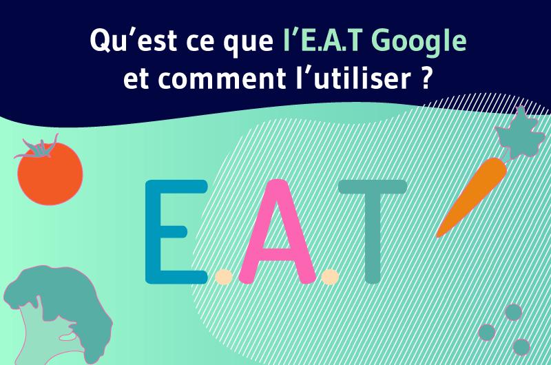 Qu'est ce que l'E.A.T Google et comment l'utiliser ?