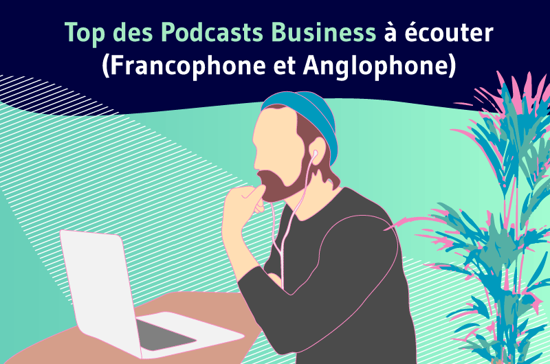 Top des Podcasts Business a ecouter (Francophone et Anglophone)