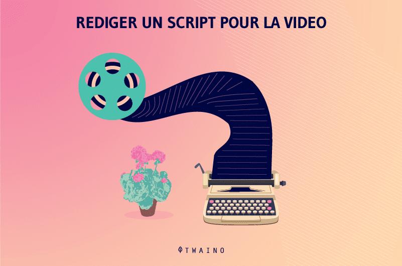 Rediger un script pour la video