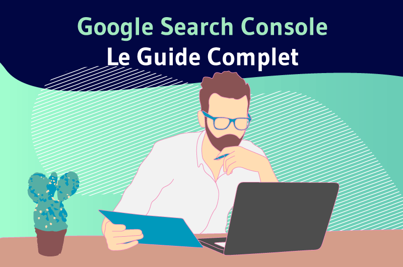 Google Search Console : Le Guide Complet