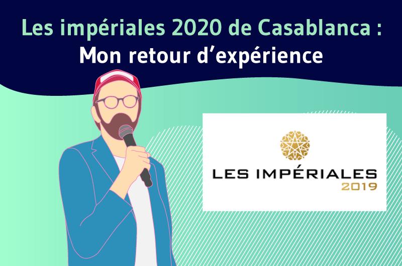 Les imperiales 2020 de Casablanca Mon retour d experience