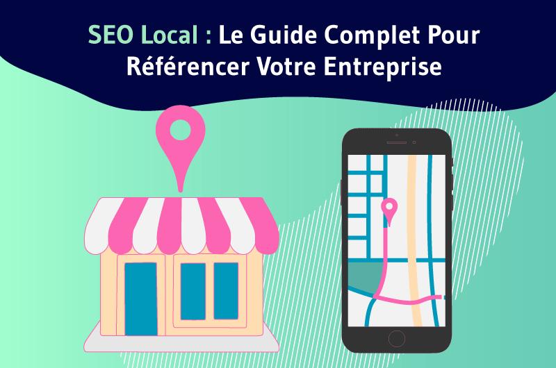 SEO Local Le Guide Complet Pour Referencer Votre Entreprise
