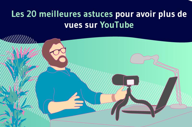 Les 20 meilleures astuces pour avoir plus de vues sur YouTube