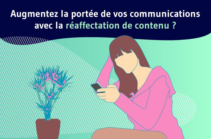 Augmentez la portée de vos communications avec la réaffectation de contenu ?