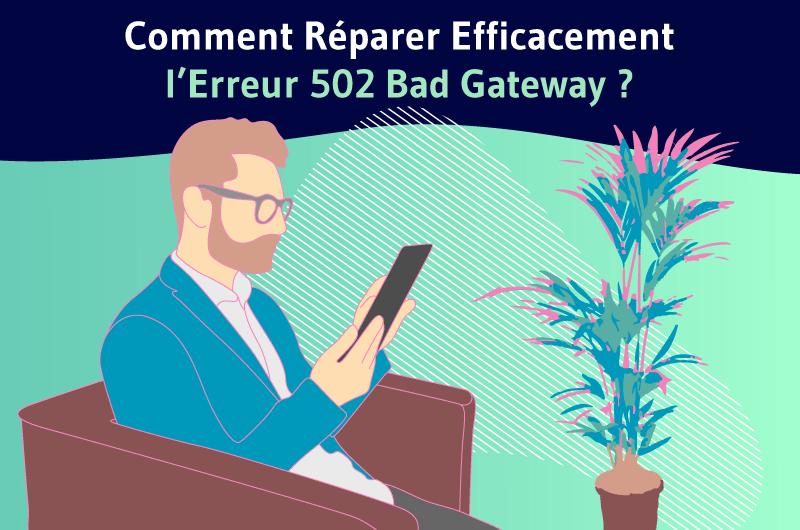 Comment Réparer efficacement l'Erreur 502 Bad Gateway ?