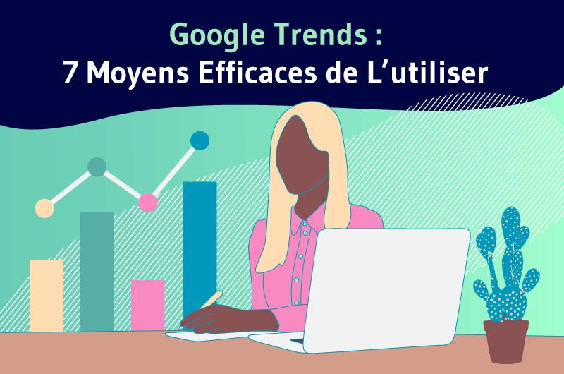 Google Trends - 7 Moyens Efficaces de L'utiliser