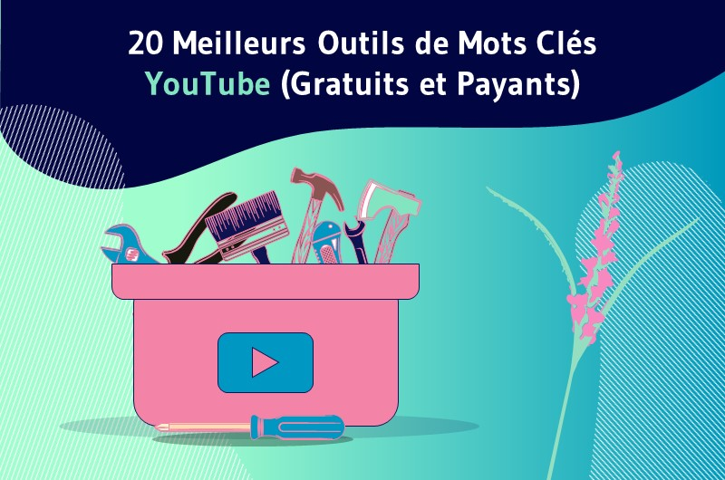 20 Meilleurs Outils de Mots Clés YouTube (Gratuits et Payants)