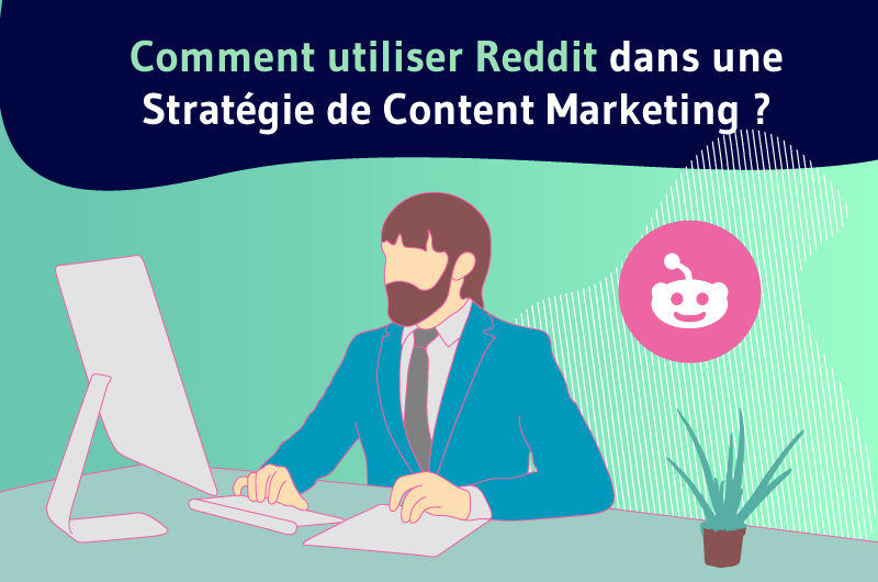 Comment utiliser Reddit dans une Strategie de Content Marketing ?