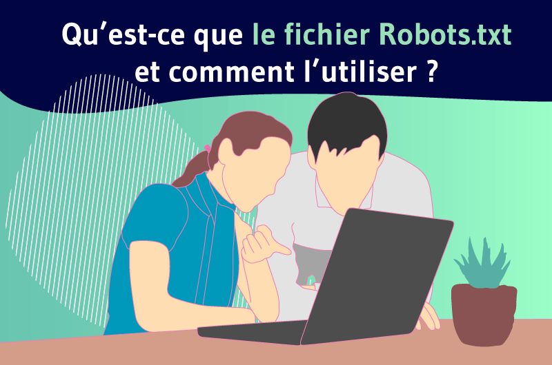 Qu'est ce que le fichier Robots.txt et comment l'utiliser ?