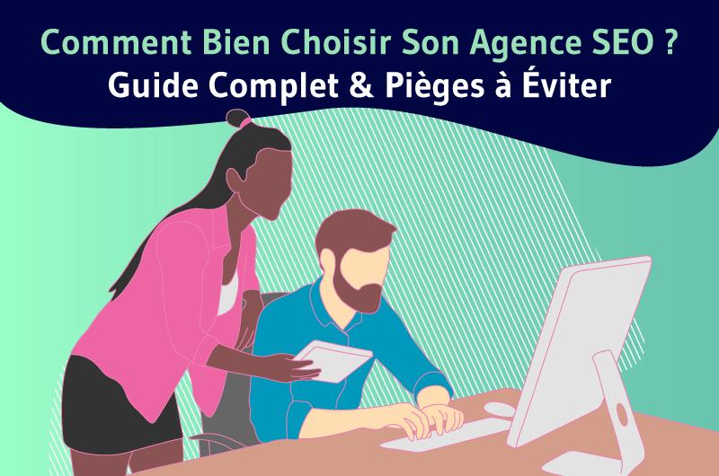 Comment Bien Choisir Son Agence SEO | Guide Complet et Pièges à éviter