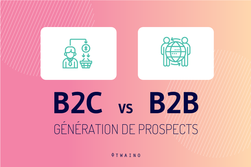 B2C vs B2B generation de lead