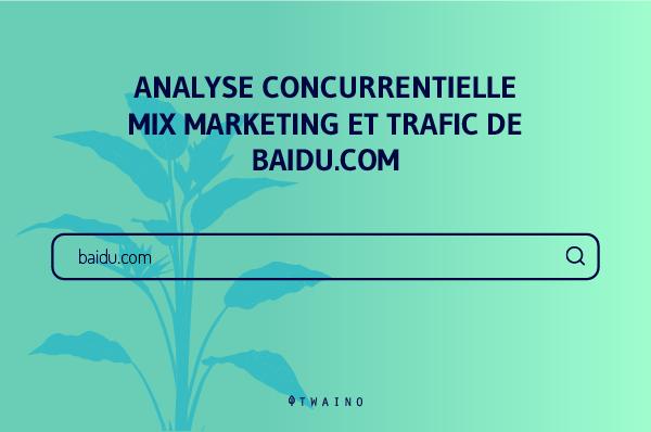 Analyse concurentielle Mix marketing et trafic de Baidu