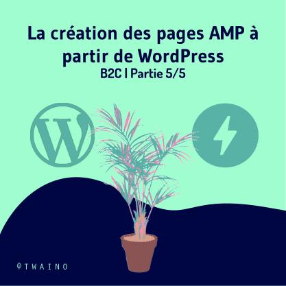 Carrousel AMP Partie 5-01 Creation des pages AMP a partir de WordPress