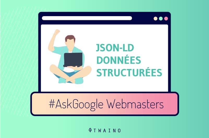 Structure-de-donnees-JSON-LD AskGoogle Webmasters