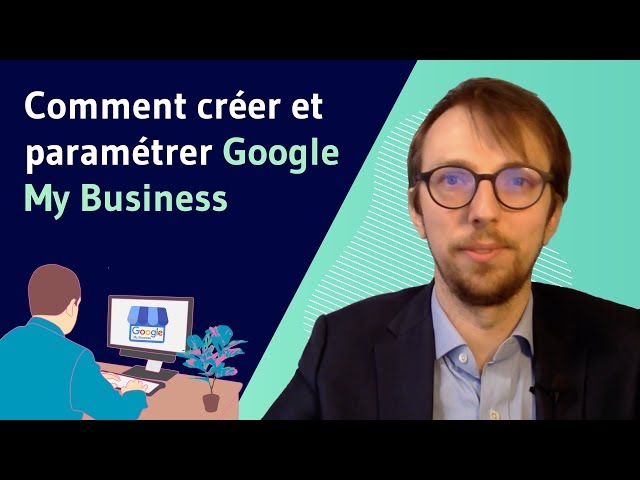 Comment creer et parametrer Google My Business
