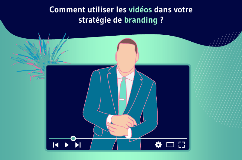 comment utiliser des videos pour votre strategie de branding (1)