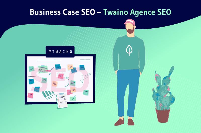 Business Case SEO Twaino Agence SEO